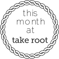 this month at take root